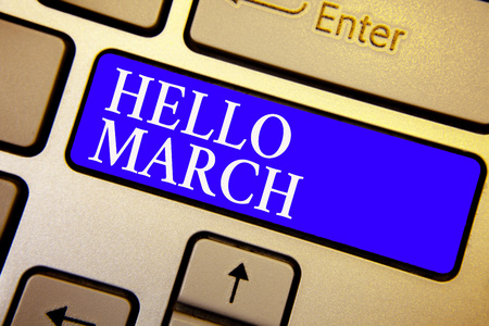 Text sign showing Hello March. Conceptual photo musical composition usually in duple or quadruple with beat Keyboard blue key Intention create computer computing reflection document
