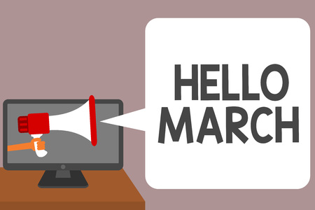 Word writing text Hello March. Business concept for musical composition usually in duple or quadruple with beat Man holding Megaphone loudspeaker computer screen talking speech bubble