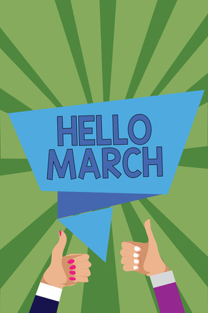 Conceptual hand writing showing Hello March. Business photo showcasing musical composition usually in duple or quadruple with beat Man woman hands thumbs up speech bubble rays background