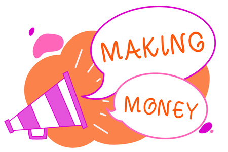 Handwriting text writing Making Money. Concept meaning Giving the opportunity to make a profit Earn financial support Megaphone loudspeaker speech bubbles important message speaking out loud