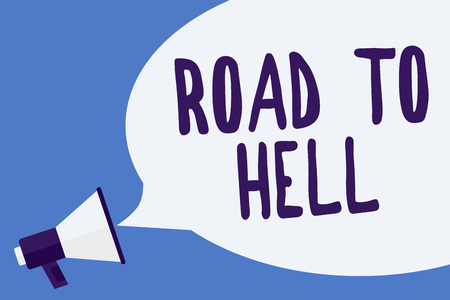 Writing note showing Road To Hell. Business photo showcasing Extremely dangerous passageway Dark Risky Unsafe travel Megaphone loudspeaker speech bubble important message speaking loud Reklamní fotografie