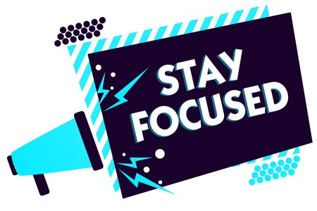 Handwriting text Stay Focused. Concept meaning Be attentive Concentrate Prioritize the task Avoid distractions Megaphone loudspeaker blue striped frame important message speaking loud
