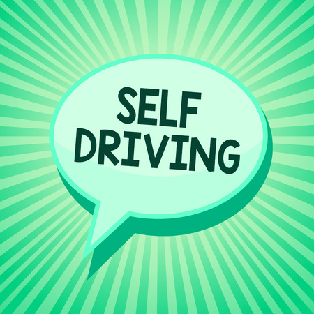 Handwriting text Self Driving. Concept meaning Autonomous vehicle Ability to navigate without human input Green speech bubble message reminder rays shadow important intention saying