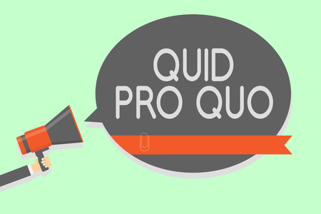 Conceptual hand writing showing Quid Pro Quo