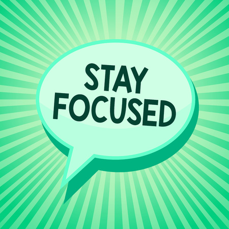 Handwriting text Stay Focused. Concept meaning Be attentive Concentrate Prioritize the task Avoid distractions Green speech bubble message reminder rays shadow important intention saying