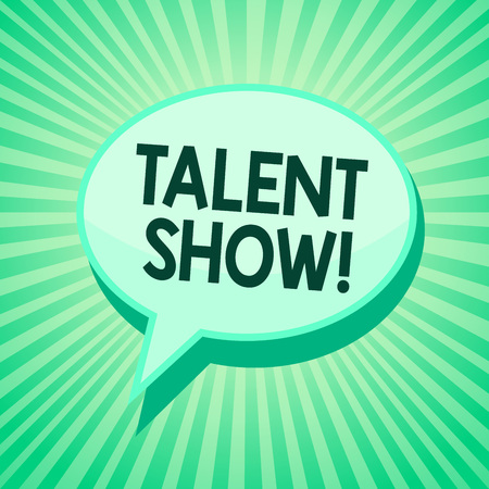 Handwriting text Talent Show. Concept meaning Competition of entertainers show casting their performances Green speech bubble message reminder rays shadow important intention saying