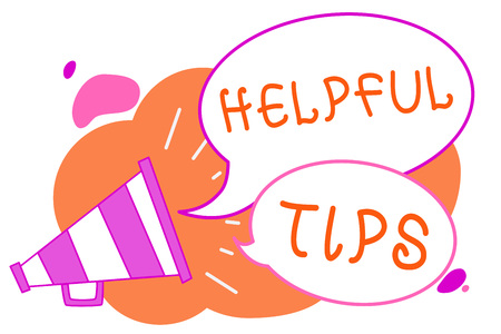 Handwriting text writing Helpful Tips. Concept meaning Useful secret Information Advice given to accomplish something Megaphone loudspeaker speech bubbles important message speaking out loud