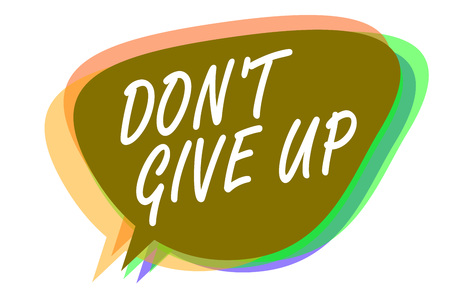 Word writing text Don t not Give Up. Business concept for Determined Persevering Continue to Believe in Yourself Speech bubble idea message reminder shadows important intention saying Stock Photo