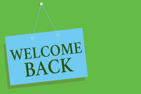 Text sign showing Welcome Back. Conceptual photo Warm Greetings Arrived Repeat Gladly Accepted Pleased Blue board wall message communication open close sign green background