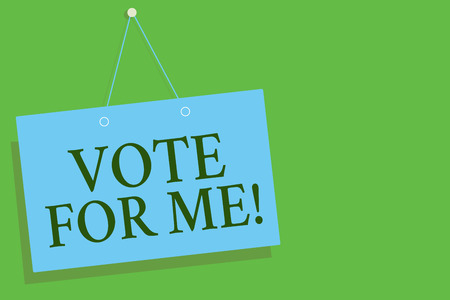 Text sign showing Vote For Me. Conceptual photo Campaining for a government position in the upcoming election Blue board wall message communication open close sign green background