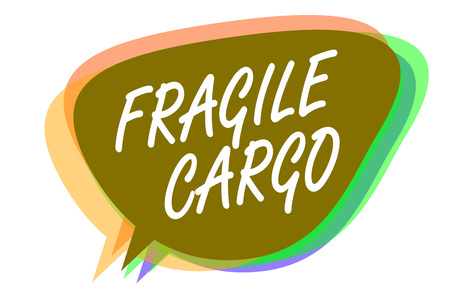 Word writing text Fragile Cargo. Business concept for Breakable Handle with Care Bubble Wrap Glass Hazardous Goods Speech bubble idea message reminder shadows important intention saying