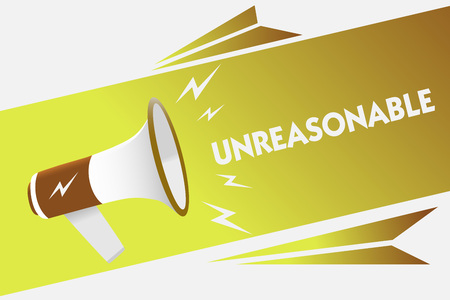 Handwriting text writing Unreasonable. Concept meaning Beyond the limits of acceptability or fairness Inappropriate Megaphone loudspeaker speech bubble important message speaking out loud Stock Photo