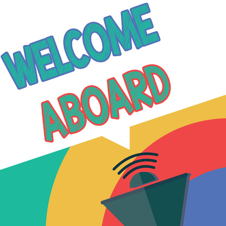 Text sign showing Welcome Aboard. Conceptual photo Expression of greetings to a person whose arrived is desired. Standard-Bild