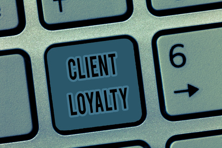 Handwriting text Client Loyalty. Concept meaning The result of consistently positive satisfaction to clients.