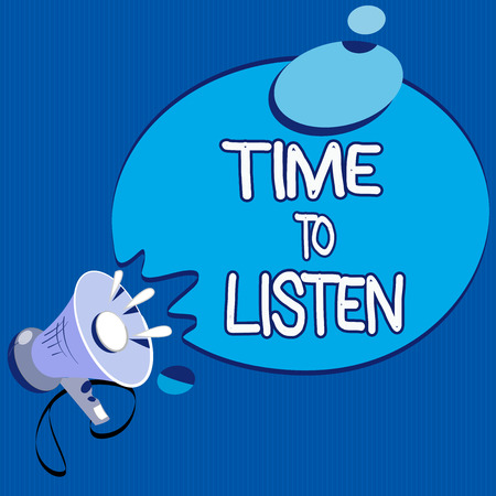 Text sign showing Time To Listen. Conceptual photo Give attention to someone or something in order to hear.