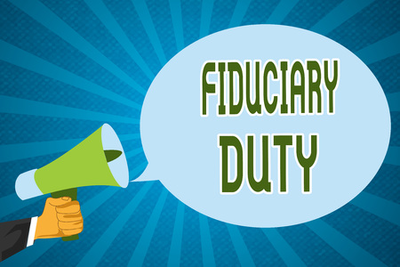 Word writing text Fiduciary Duty. Business concept for A legal obligation to act in the best interest of other.