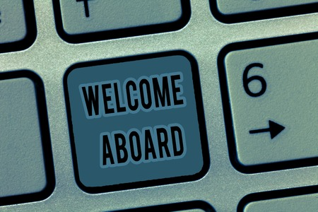Handwriting text Welcome Aboard. Concept meaning Expression of greetings to a person whose arrived is desired.