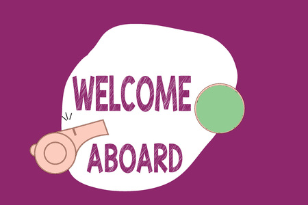 Handwriting text writing Welcome Aboard. Concept meaning Expression of greetings to a person whose arrived is desired.