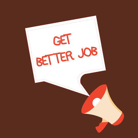 Conceptual hand writing showing Get Better Job. Business photo text Looking for a high paying occupation Stress free work.