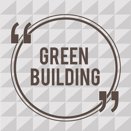 Word writing text Green Building. Business concept for A structure that is environmentally responsible Sustainable.