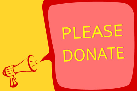 Writing note showing Please Donate. Business photo showcasing Supply Furnish Hand out Contribute Grant Aid to Charity Megaphone loudspeaker speech bubble important message speaking loud