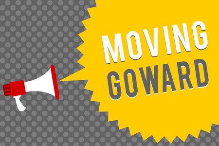Handwriting text writing Moving Goward. Concept meaning Towards a Point Move on Going Ahead Further Advance Progress Megaphone loudspeaker speech bubble message gray background halftone
