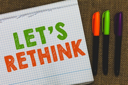 Conceptual hand writing showing Let s is Rethink. Business photo text an Afterthought To Remember Reconsider Reevaluate Open notebook jute background colorful markers Expressing ideas