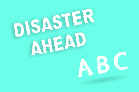 Text sign showing Disaster Ahead. Conceptual photo Contingency Planning Forecasting a disaster or incident.
