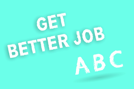 Text sign showing Get Better Job. Conceptual photo Looking for a high paying occupation Stress free work.