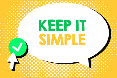 Conceptual hand writing showing Keep It Simple. Business photo text Easy to toss around Understandable Generic terminology. Stock Photo - 107687782