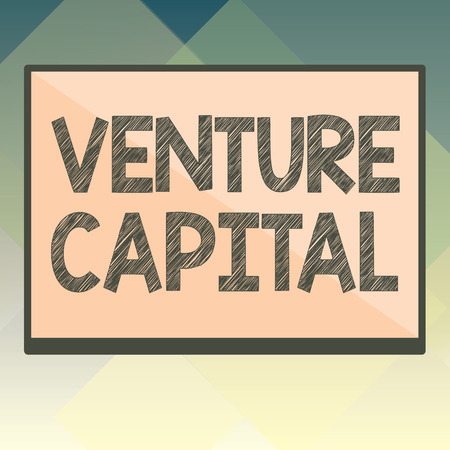 Handwriting text Venture Capital. Concept meaning financing provided by firms to small early stage ones.