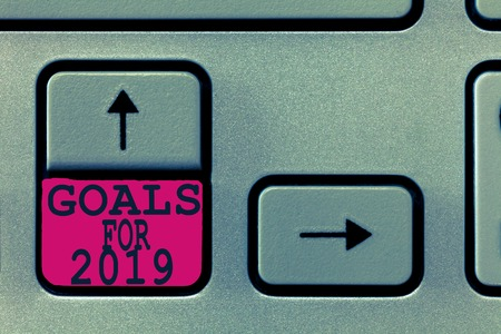 Text sign showing Goals For 2019. Conceptual photo The following things you want to have and achieve in 2019.