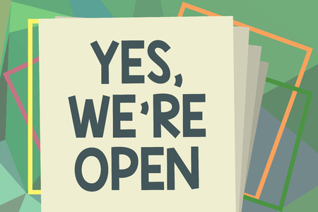 Writing note showing Yes, We re are Open. Business photo showcasing answering on client that shop is available at this time.
