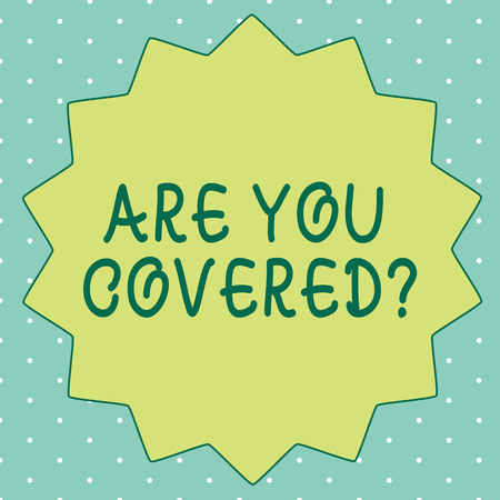 Handwriting text writing Are You Covered question. Concept meaning asking someone or patient if he have insurance.