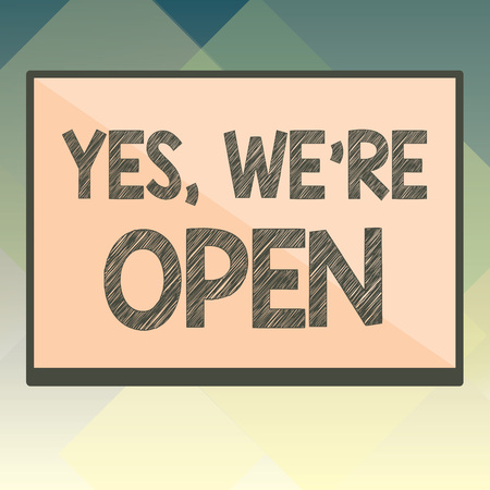 Handwriting text Yes, We re are Open. Concept meaning answering on client that shop is available at this time.