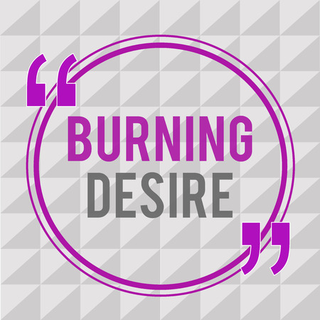 Conceptual hand writing showing Burning Desire. Business photo text Extremely interested in something Wanted it very much.