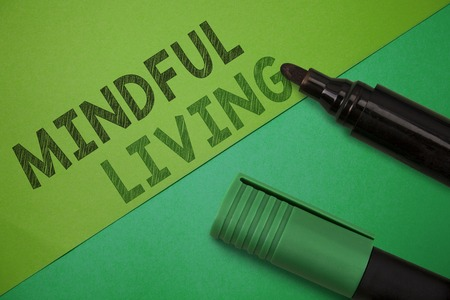 Conceptual hand writing showing Mindful Living. Business photo showcasing Fully aware and engaged on something Conscious and Sensible.