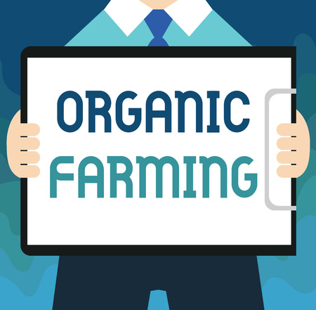 Handwriting text Organic Farming. Concept meaning an integrated farming system that strives for sustainability.