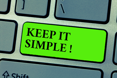 Conceptual hand writing showing Keep It Simple. Business photo text Remain in the simple place or position not complicated.