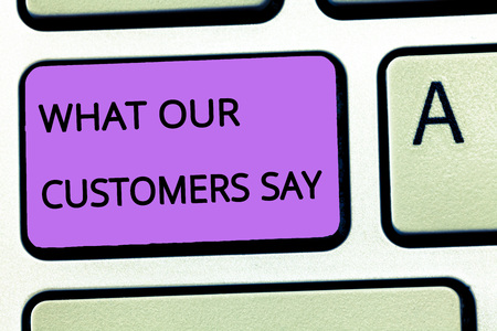 Word writing text What Our Customers Say. Business concept for to know Users Feedback the Consumers Reactions.