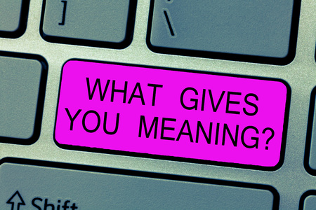 Text sign showing What Gives You Meaning question. Conceptual photo your purpose or intentions in life.