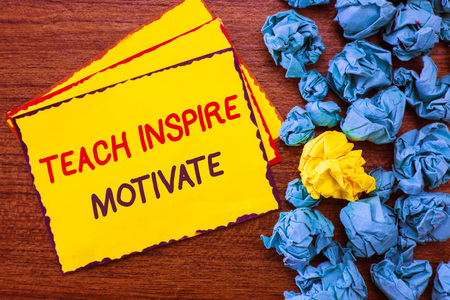 Writing note showing Teach Inspire Motivate. Business photo showcasing Spark the Imagination to Feel the need to Learn.