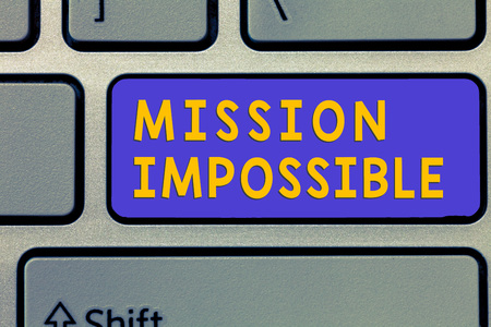 Handwriting text Mission Impossible. Concept meaning Difficult Dangerous Assignment Isolated Unimaginable Task.