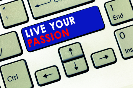 Writing note showing Live Your Passion. Business photo showcasing Doing something you love that you do not consider a job.