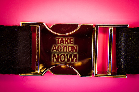 Handwriting text Take Action Now Motivational Call. Concept meaning Urgent Move Start Promptly Immediate Begin Words written black gold bealt seatbelt trousers pants airplane car