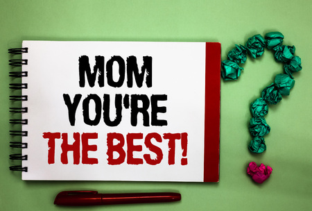 Writing note showing Mom You re are The Best. Business photo showcasing Appreciation for your mother love feelings compliment Celadon color background red sided notepad letters green query mark