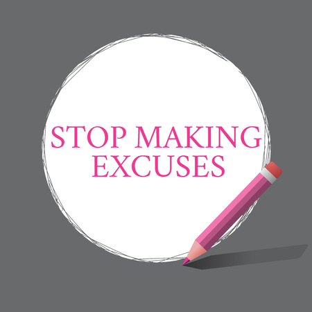 Handwriting text writing Stop Making Excuses. Concept meaning Cease Justifying your Inaction Break the Habit.