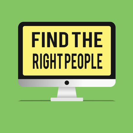 Word writing text Find The Right People. Business concept for look for a Competent person Hire appropriate Staff.