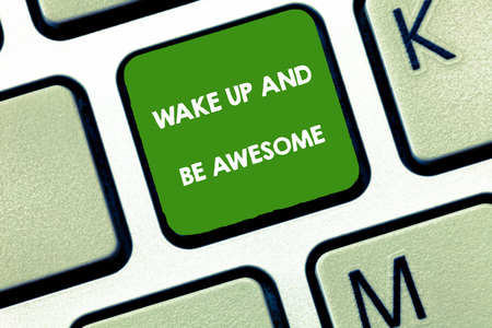 Writing note showing Wake Up And Be Awesome. Business photo showcasing Rise up and Shine Start the day Right and Bright.