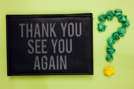Word writing text Thank You See You Again. Business concept for Appreciation Gratitude Thanks I will be back soon Green back black plank with text green paper lob form question mark